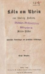 """""""Köln am Rhein vor fünfzig Jahren"""" von Ernst Weyden aus dem Jahr 1862"""